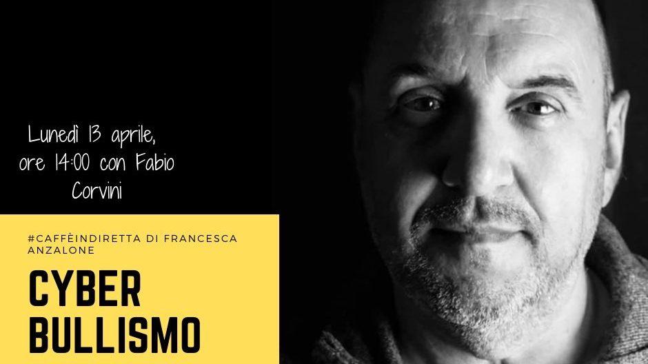 FABIO CORVINI Cyberbullismo al caffèindiretta di Francesca Anzalone