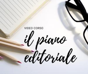 Video corso - Il piano editoriale ovvero come costruire contenuti efficaci e professionali