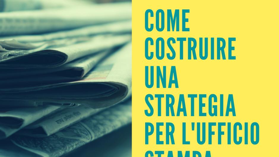 Come si costruisce una strategia di ufficio stampa - Francesca Anzalone