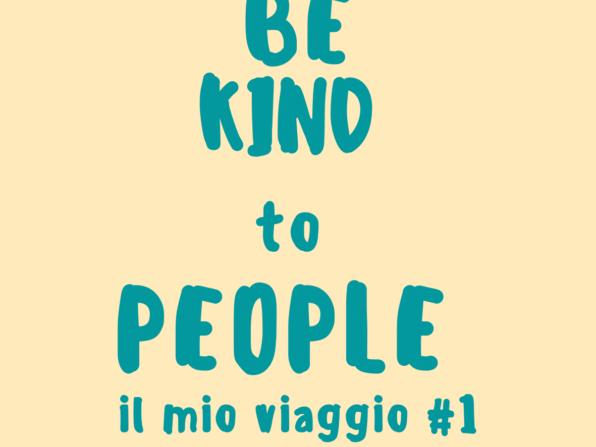 Be Kind To People il mio messaggio personale che inizio a raccontarti da qui
