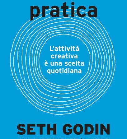 La Pratica, l'attività creativa è una scelta quotidiana - Seth Godin